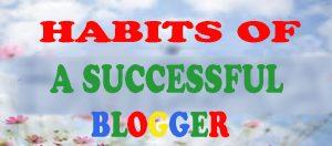 HABITS OF SUCCESSFUL BLOGGERS: Akeentech Blog