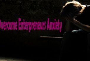 Ways to Overcome Entrepreneurs Anxiety